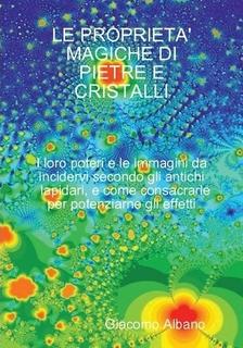 LE-PROPRIETA'-MAGICHE-DI-PIETRE-E-CRISTALLI-I-loro-poteri-e-le-immagini-da-incidervi-secondo-gli-antichi-lapidari,-e-come-consacrarle-per-potenziarne-gli-effetti